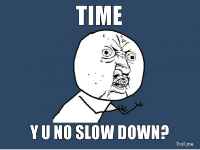 Time Y U No Slow Down